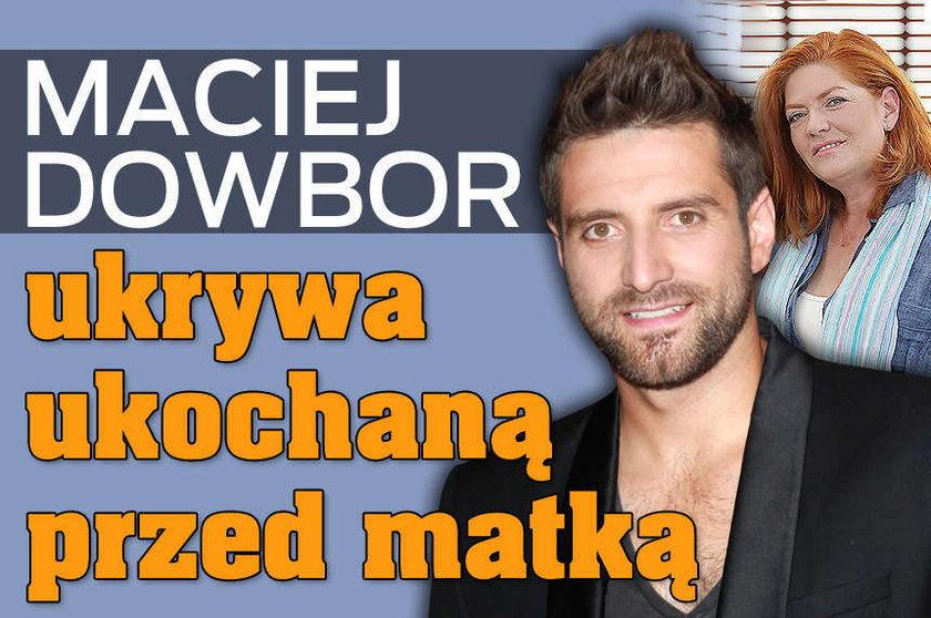 Maciej Dowbor ukrywa ukochaną przed matką
