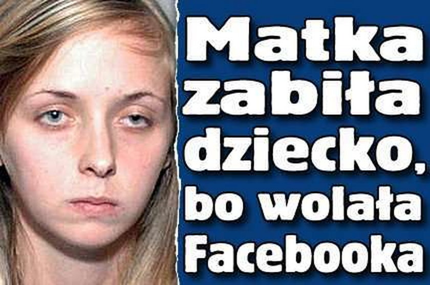 Matka zabiła dziecko, bo wolała Facebooka