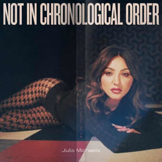 "Julia Michaels - ""Not In Chronological Order"""