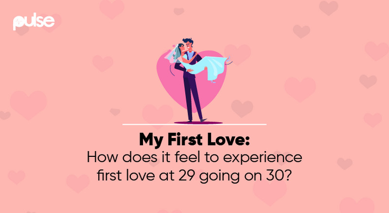 My First Love: How does it feel to experience it at 30? This woman knows all about it
