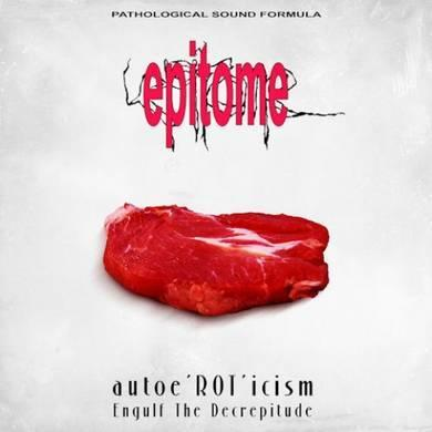 "EPITOME – ""Autoe'ROT'ticism / Engulf The Decreptitude"""