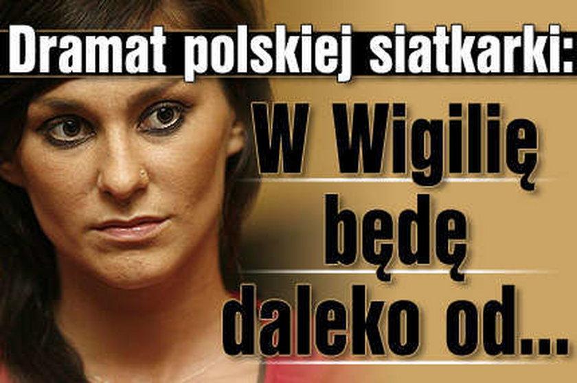 Dramat polskiej siatkarki: W Wigilię będę daleko od...