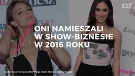 Oni namieszali w show-biznesie w 2016 roku