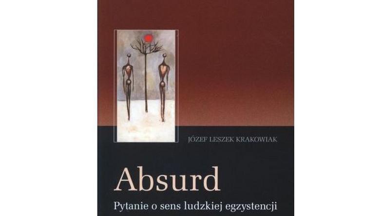 """Józef Leszek Krakowiak, """"Absurd. Pytanie o sens ludzkiej egzystencji"""""""