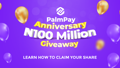 How to claim your share of PalmPay's N100 million anniversary giveaway