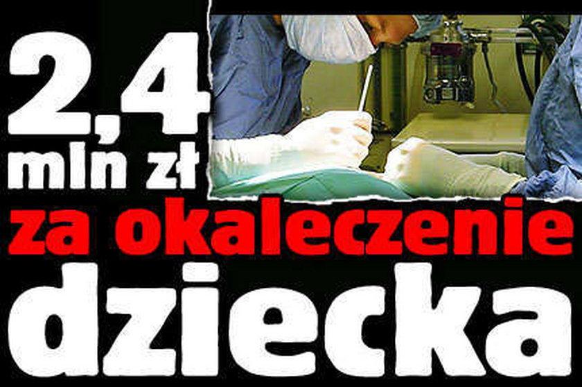 2,4 mln zł za okaleczenie dziecka