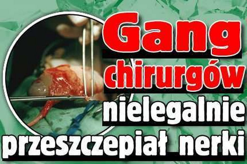 Gang chirurgów nielegalnie przeszczepiał nerki