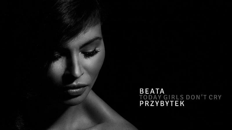 "Beata Przybytek - ""Today Girls Don't Cry"""