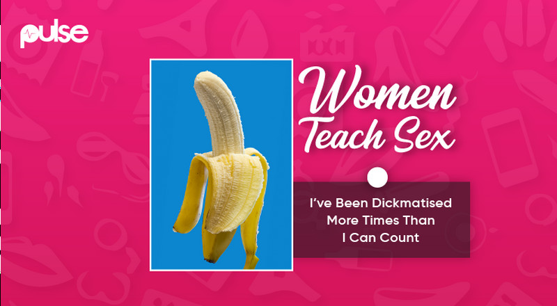 Women Teach Sex: I've been dickmatised more times than I can count