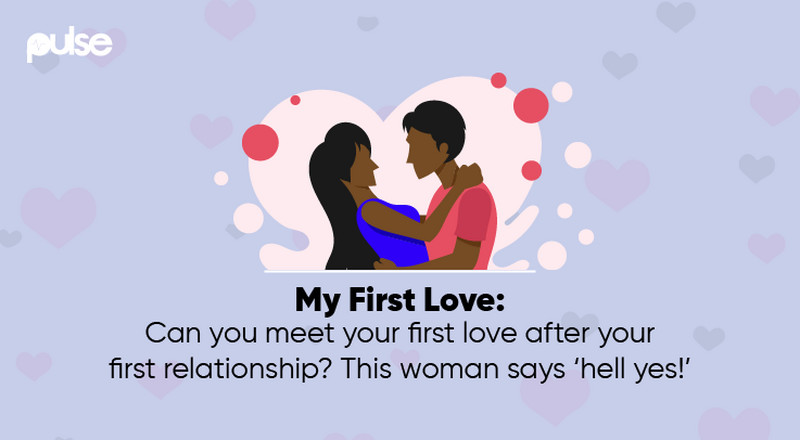 #MyFirstLove: I met him long after I dated and dumped my first real boyfriend