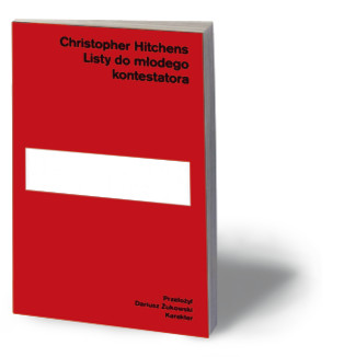 Christopher Hitchens, Listy do młodego kontestatora, przeł. Dariusz Żukowski, Karakter 2017