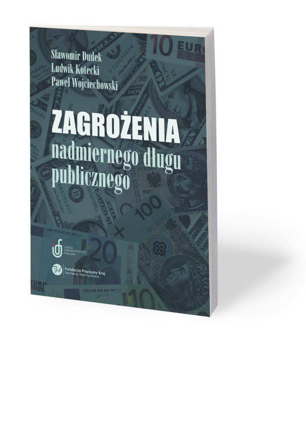 """Sławomir Dudek, Ludwik Kotecki, Paweł Wojciechowski, """"Zagrożenia nadmiernego długu publicznego"""""""