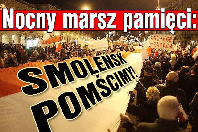 Nocny marsz: Smoleńsk pomścimy! Zdrada! My naród, oni ziomale Nergala!