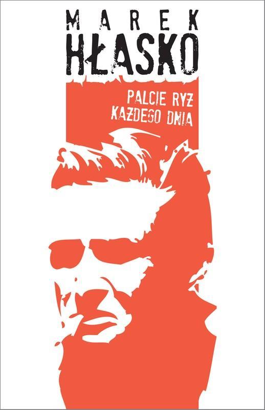 """Marek Hłasko, """"Palcie ryż każdego dnia"""", Wydawnictwo Agora S.A."""