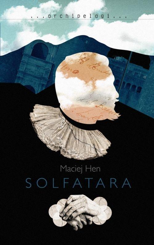 "Maciej Hen, ""Solfatara"", Wydawnictwo W.A.B. / GW Foksal"