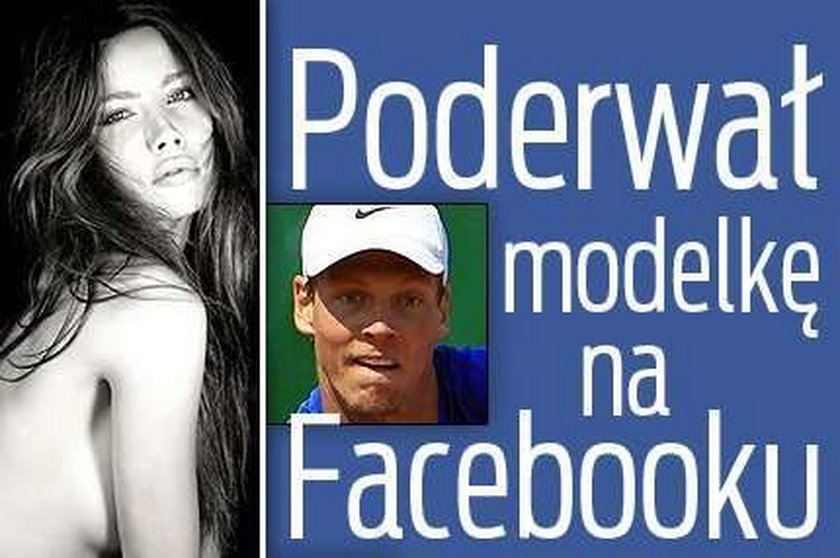 Poderwał modelkę na Facebooku