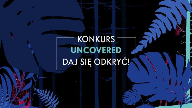 """""""Uncovered - Daj się odkryć!"""""""