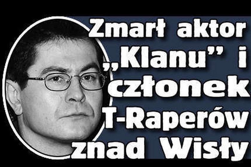 """Zmarł aktor """"Klanu"""" i członek T-Raperów znad Wisły"""