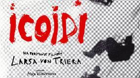 """""""Icoidi"""", reż. Maja Kleczewska, Collegium Nobilium - Akademia Teatralna w Warszawie"""