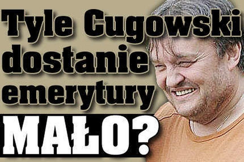 Ile Cugowski dostanie emerytury?