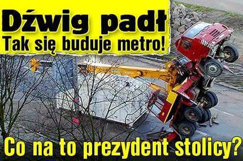 Dźwig padł. Tak się buduje metro! Co na to prezydent stolicy?