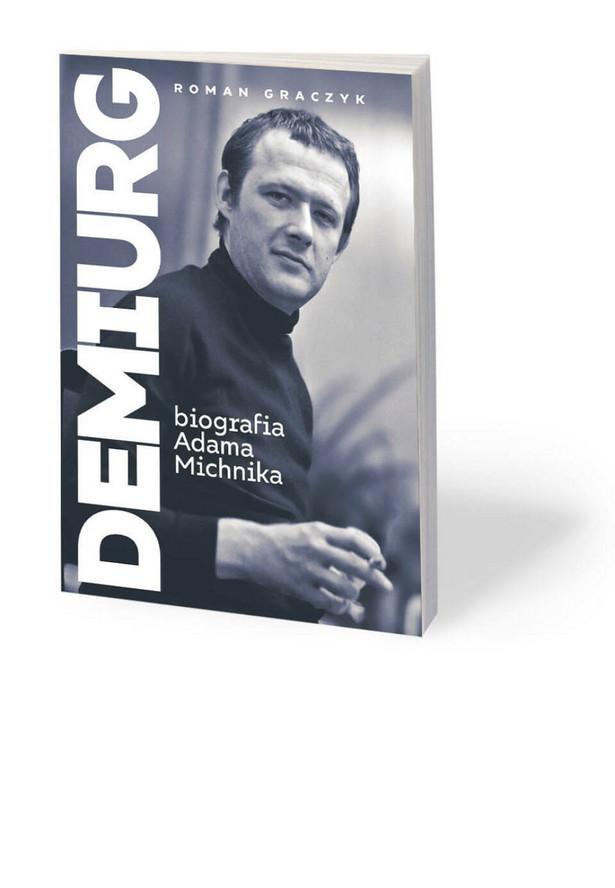 """Roman Graczyk """"Demiurg. Biografia Adama Michnika"""", Wydawnictwo Zona Zero, Warszawa 2021"""
