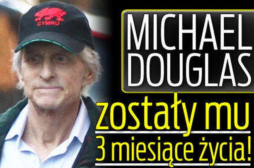 Michael Douglas: zostały mu 3 miesiące życia!