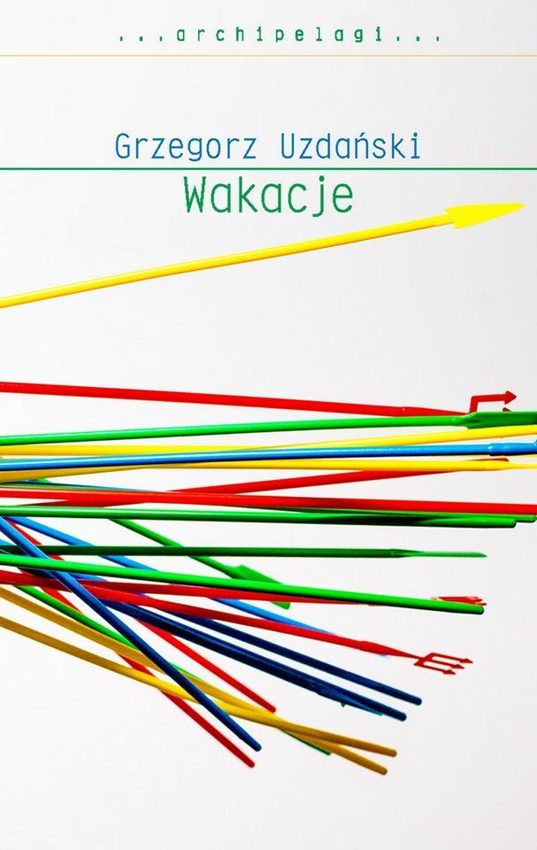 """Grzegorz Uzdański, """"Wakacje"""""""
