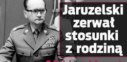 Jaruzelski zerwał stosunki z rodziną! Trzymał z odpowiedzialnymi za śmierć taty