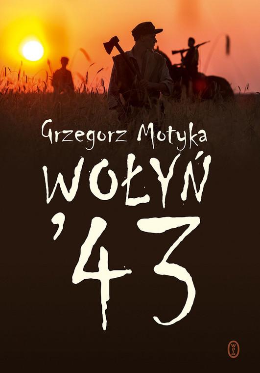 """Grzegorz Motyka, """"Wołyń '43"""", Wydawnictwo Literackie 2016"""