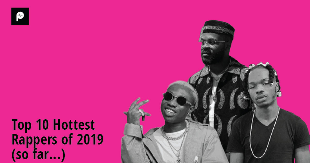Top 10 hottest Nigerian rappers of 2019 (So far) - Pulse Nigeria