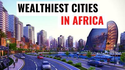Mapped: The top 6 wealthiest cities in Africa