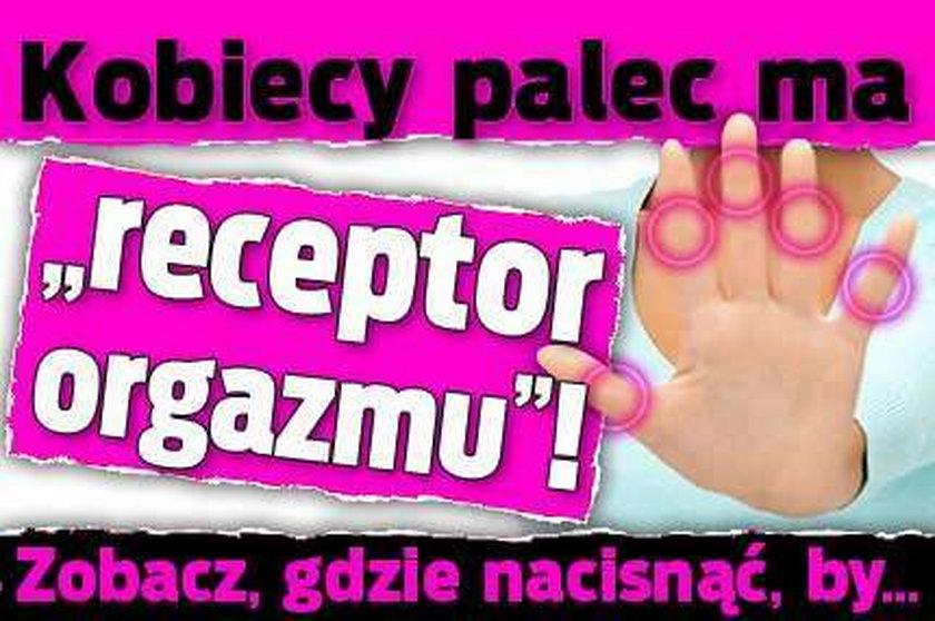 """Kobiecy palec ma """"receptor orgazmu""""! Zobacz, gdzie nacisnąć, by..."""