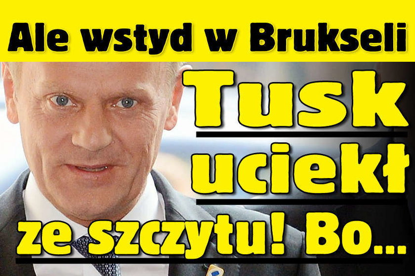 Ale wstyd w Brukseli. Tusk uciekł ze szczytu! Bo...