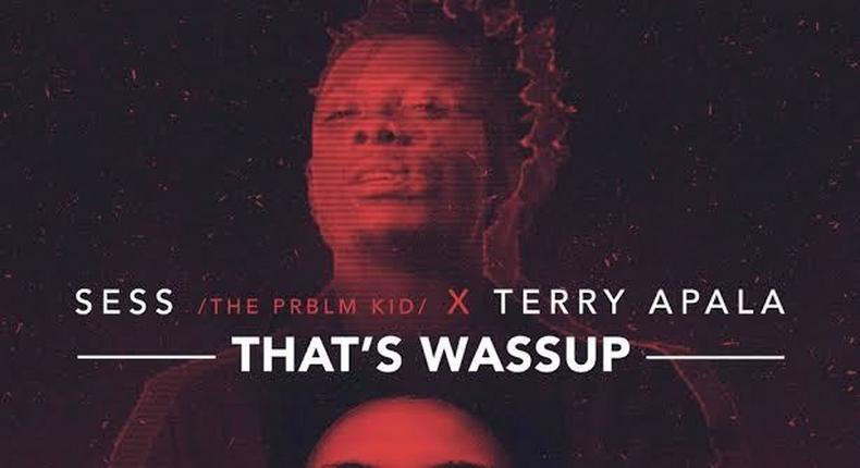 Sess featured Terry Apala on his new joint, 'That's wassup'.