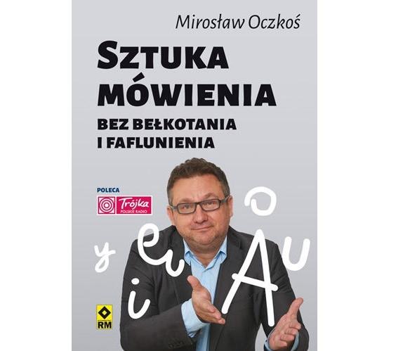 """Mirosław Oczkoś """"Sztuka mówienia bez bełkotania i faflunienia"""", Wydawnictwo RM"""