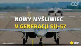 Su-57 - rosyjski myśliwiec V generacji niedługo wejdzie do służby