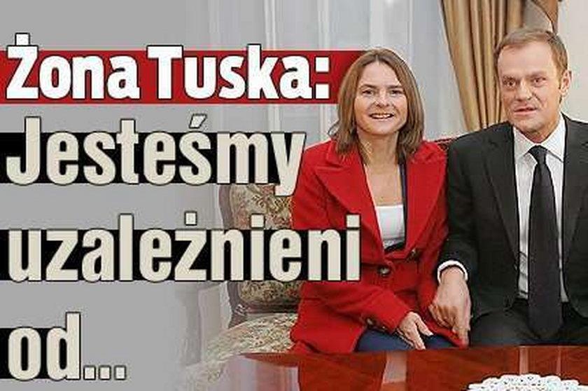 Żona Tuska: Jesteśmy uzależnieni od...