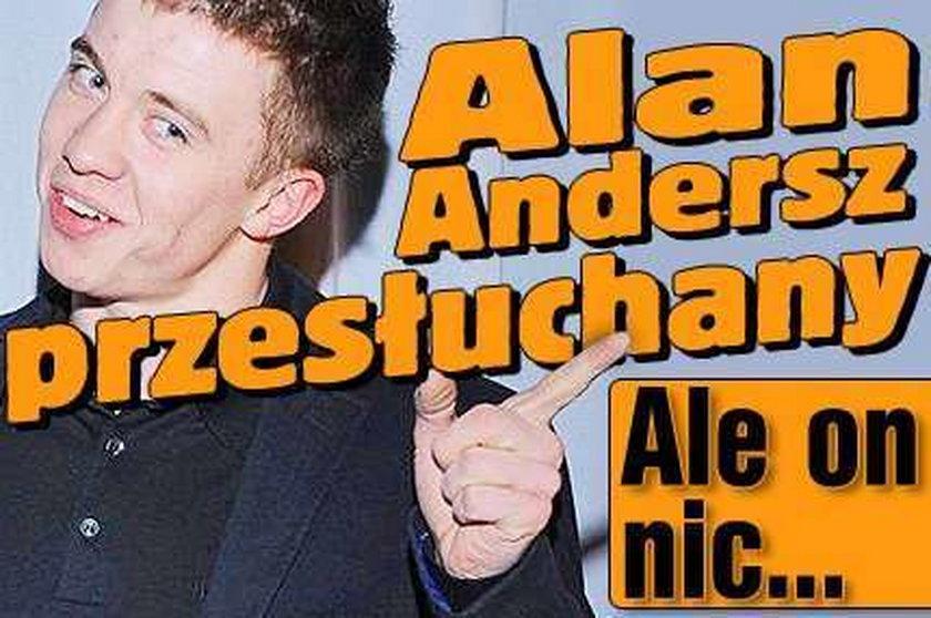 Alan Andersz przesłuchany. Ale on nic...