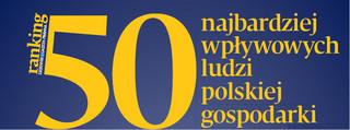 50 najbardziej wpływowych ludzi polskiej gospodarki [RANKING DGP]