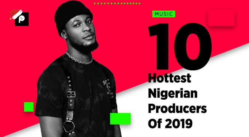Pulse List 2019: Top 10 Nigerian music producers of the year