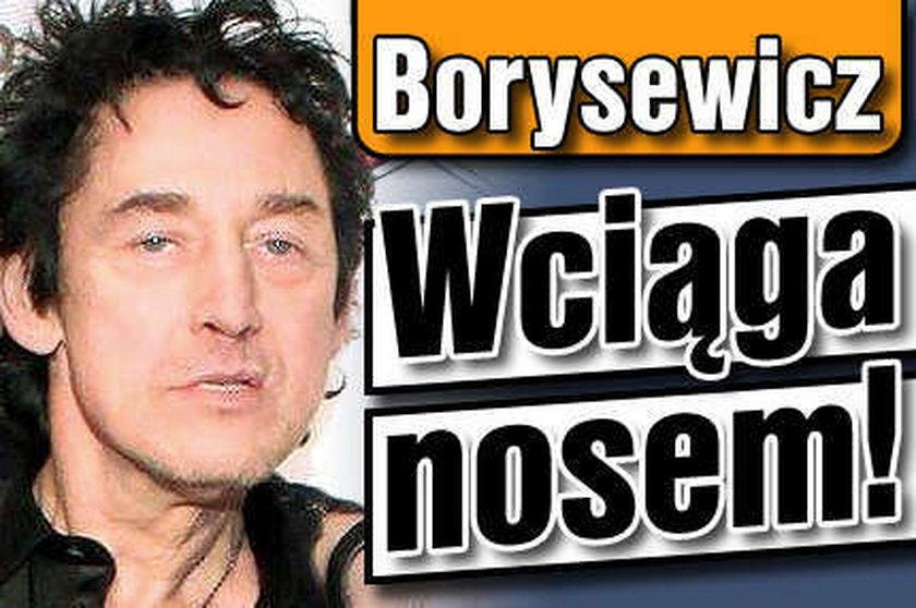 Borysewicz wciąga nosem!