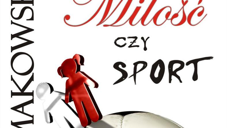 """Okładka książki """"Miłość czy sport"""" Ryszarda Makowskiego"""