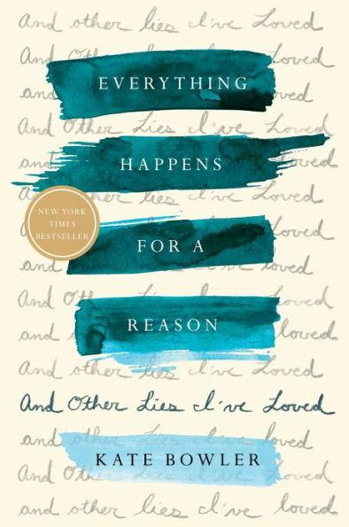 """Everything happens for a reason: And other lies I've loved"""