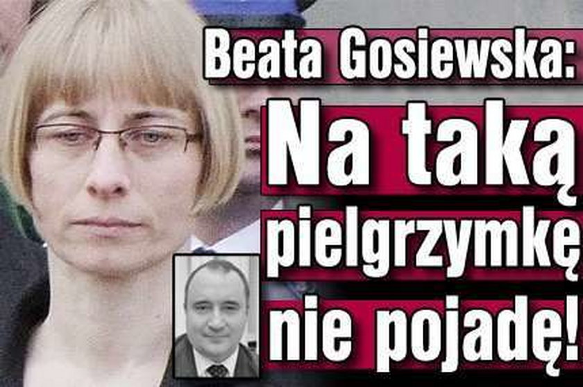 Gosiewska: Nie pojadę na taką pielgrzymkę!