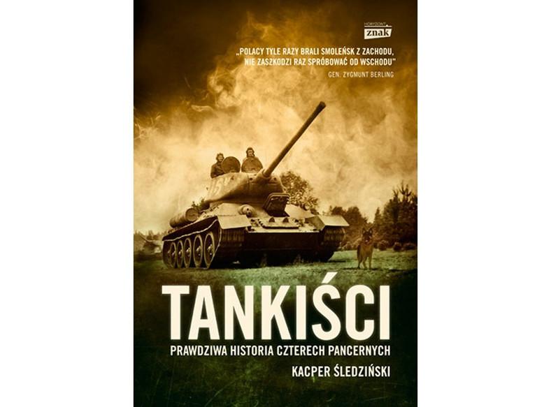 """Kacper Śledziński, """"Tankiści. Prawdziwa historia czterech pancernych"""", Wydawnictwo Znak Horyzont"""