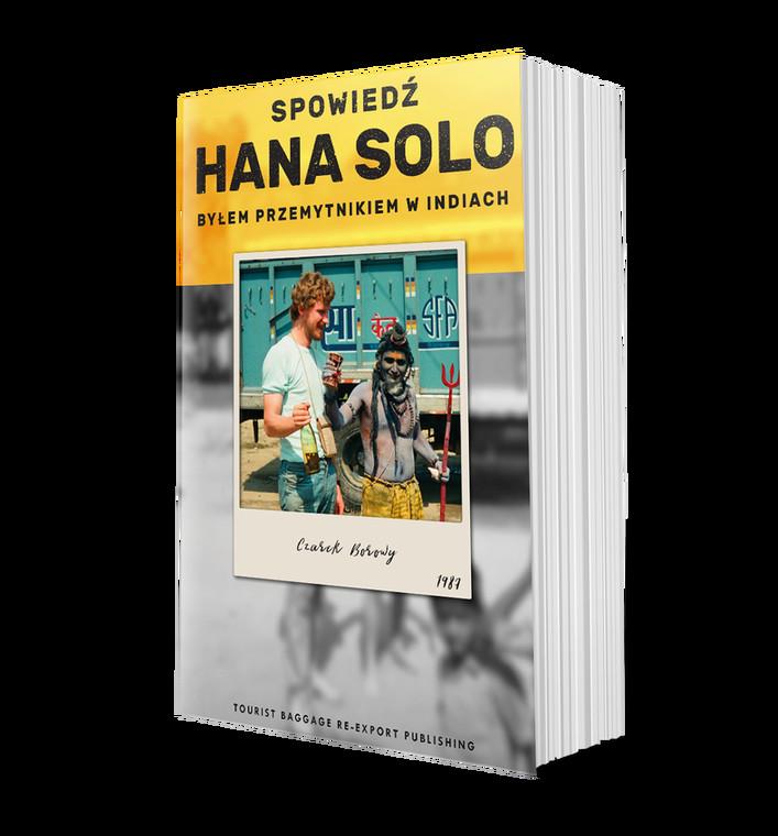 """Okładka książki Czarego Borowego """"Spowiedź Hana Solo. Byłem przemynikiem w Indiach"""""""
