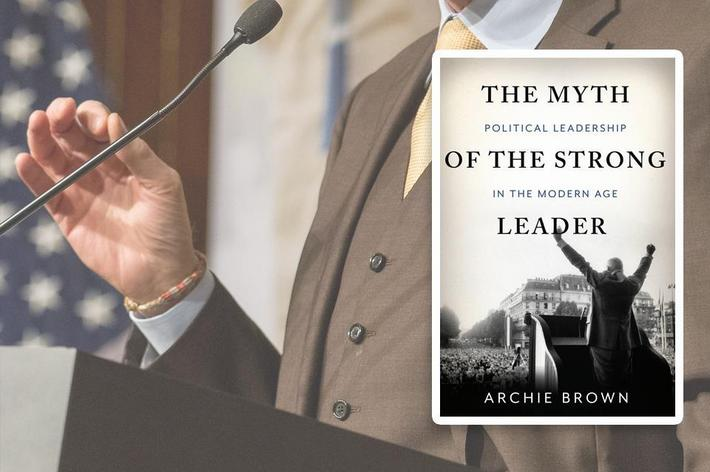 """The Myth of the Strong Leader"", Archie Brown"