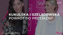 Natalia Kukulska i Dorota Szelągowska. Powrót do przyjaźni?
