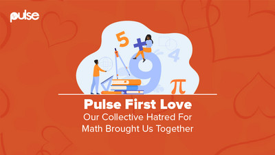 Pulse First Love: Our hatred for math brought us together